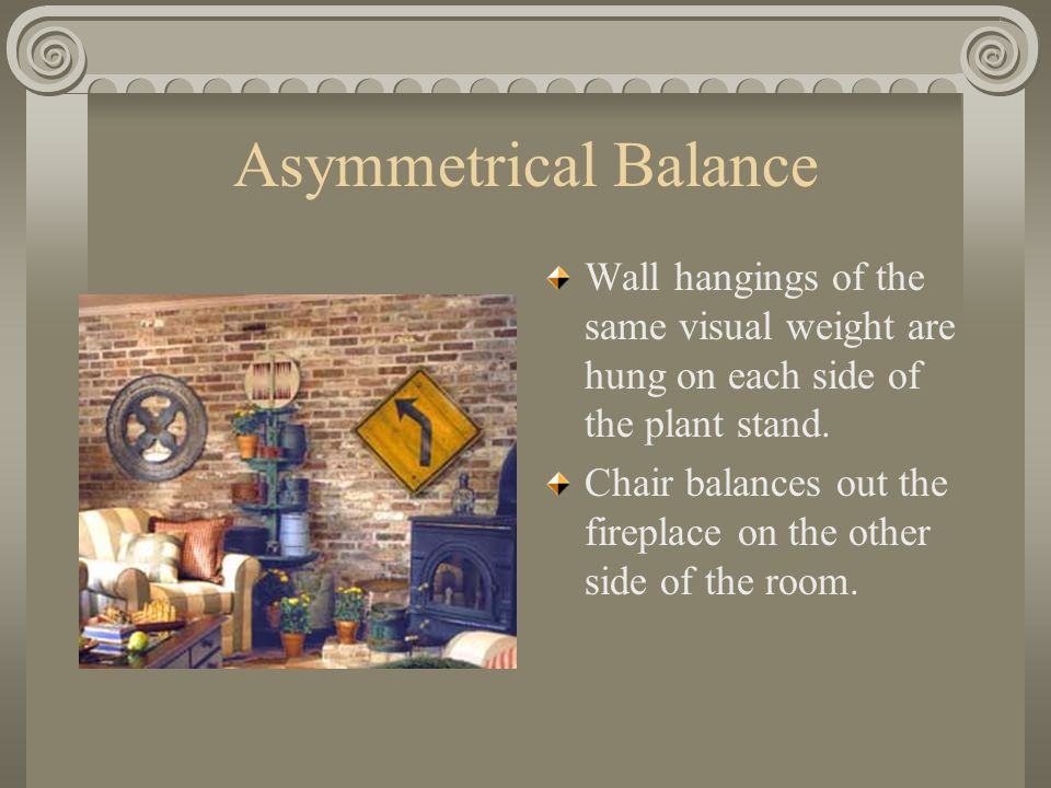 Asymmetrical Balance Wall hangings of the same visual weight are hung on each side of the plant stand.