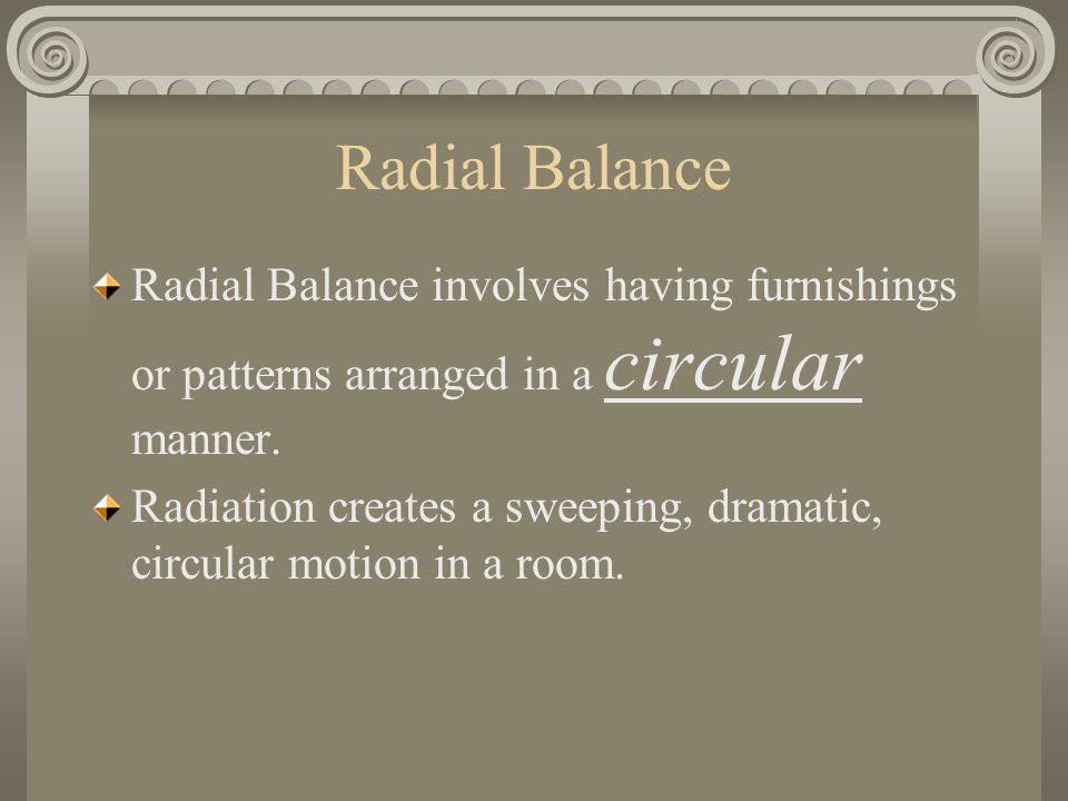 Radial Balance Radial Balance involves having furnishings or patterns arranged in a circular manner.