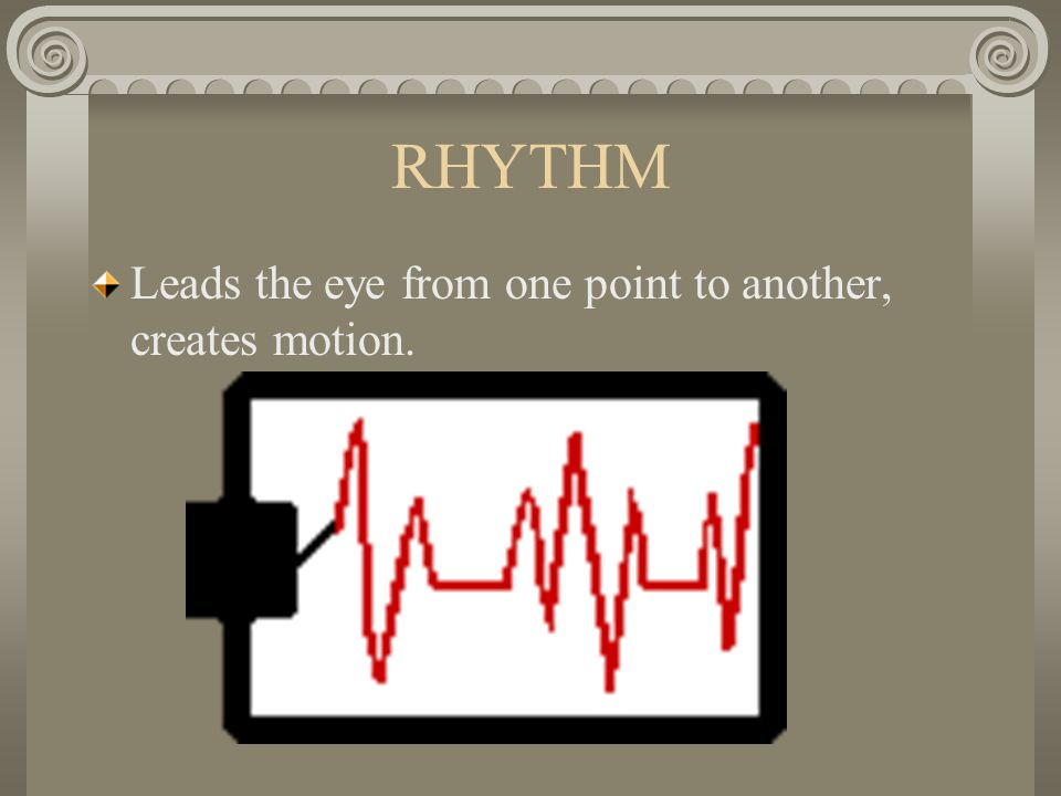 RHYTHM Leads the eye from one point to another, creates motion.