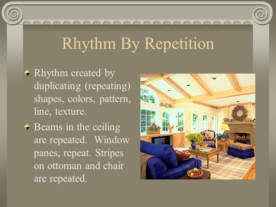 Rhythm By Repetition Rhythm created by duplicating (repeating) shapes, colors, pattern, line, texture.