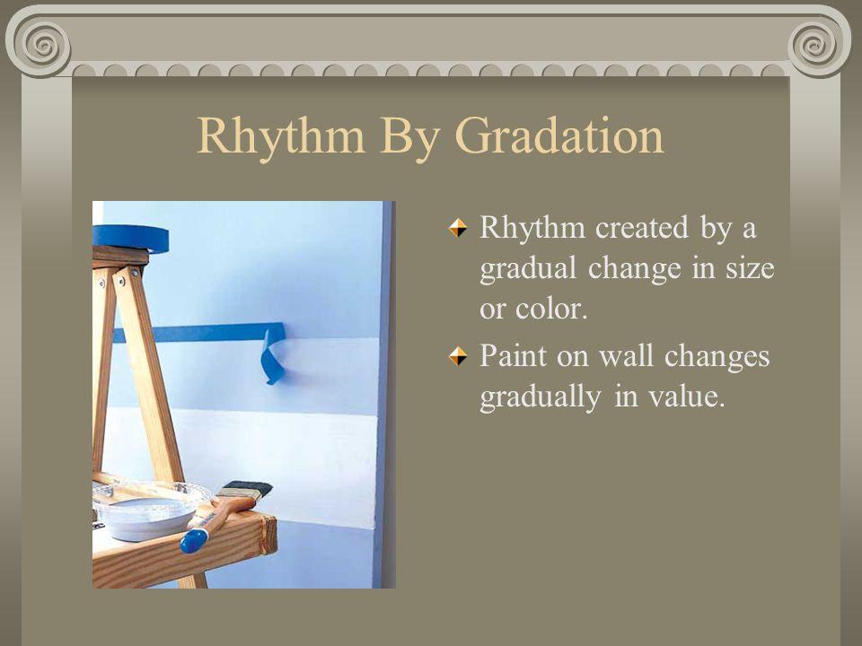 Rhythm By Gradation Rhythm created by a gradual change in size or color.