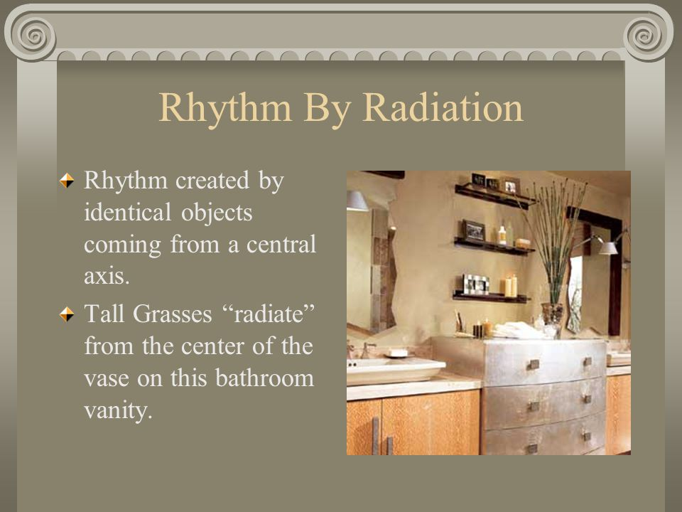 Rhythm By Radiation Rhythm created by identical objects coming from a central axis.