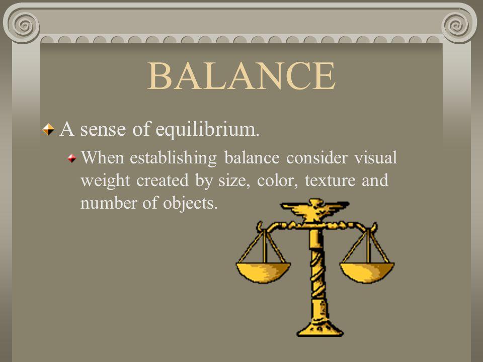 BALANCE A sense of equilibrium.