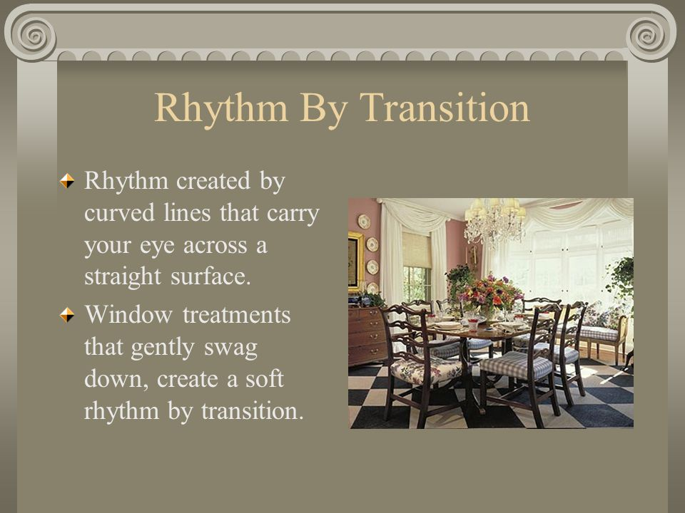 Rhythm By Transition Rhythm created by curved lines that carry your eye across a straight surface.