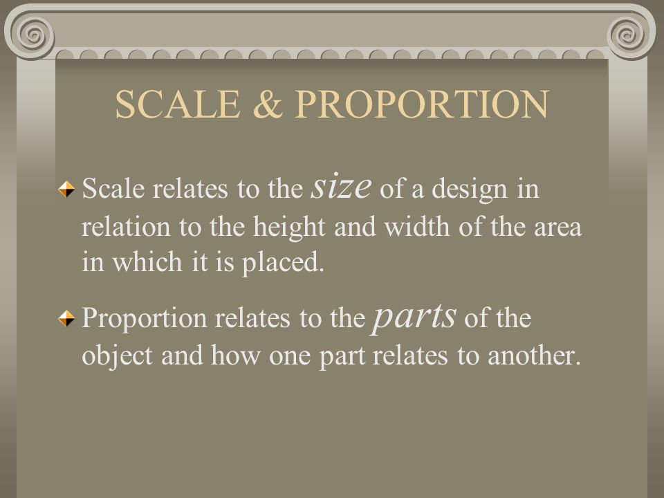 SCALE & PROPORTION Scale relates to the size of a design in relation to the height and width of the area in which it is placed.