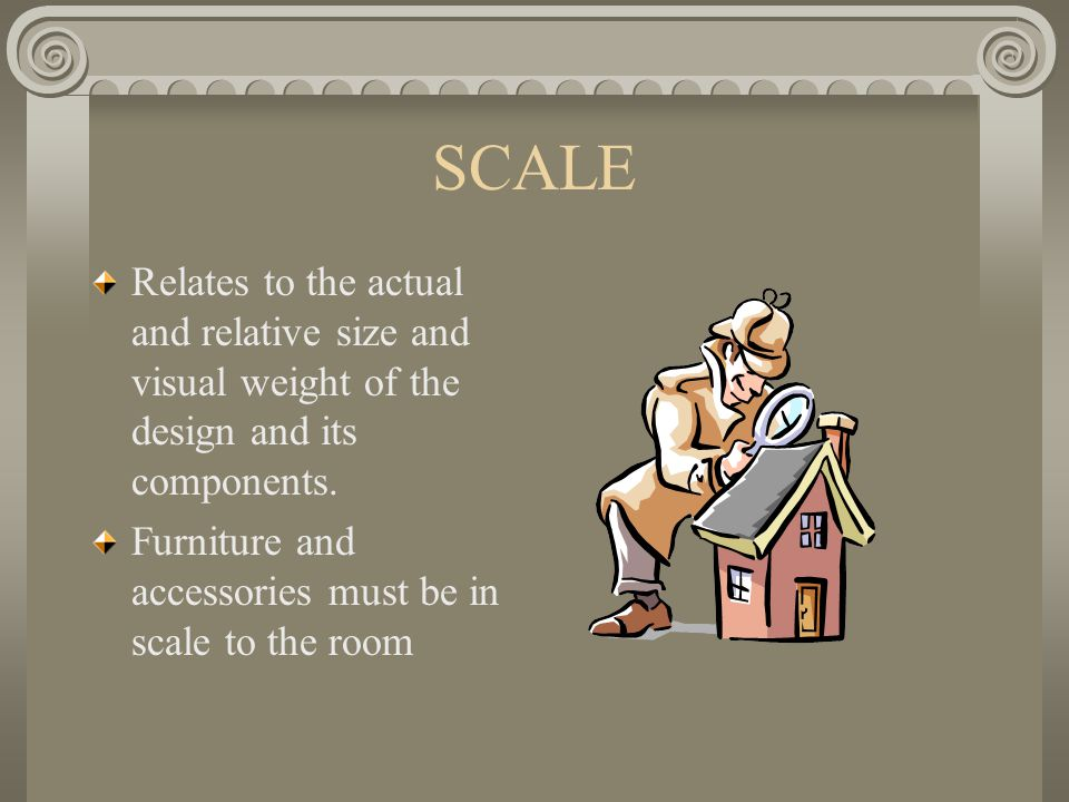 SCALE Relates to the actual and relative size and visual weight of the design and its components.