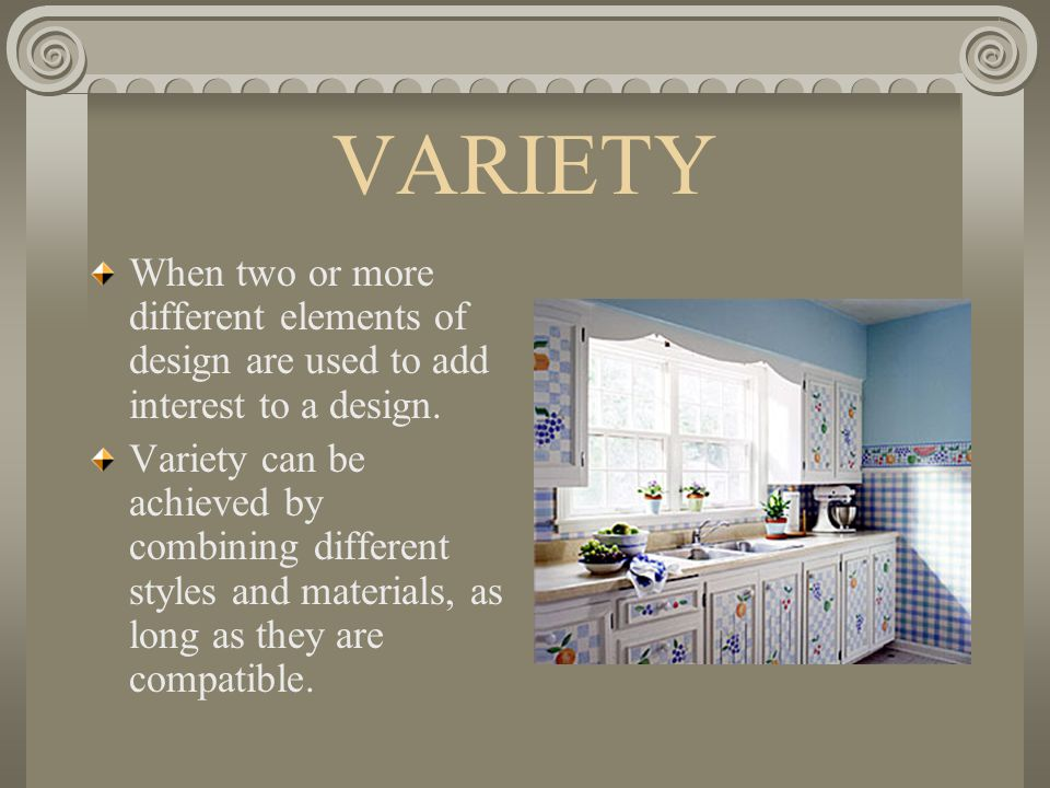 VARIETY When two or more different elements of design are used to add interest to a design.