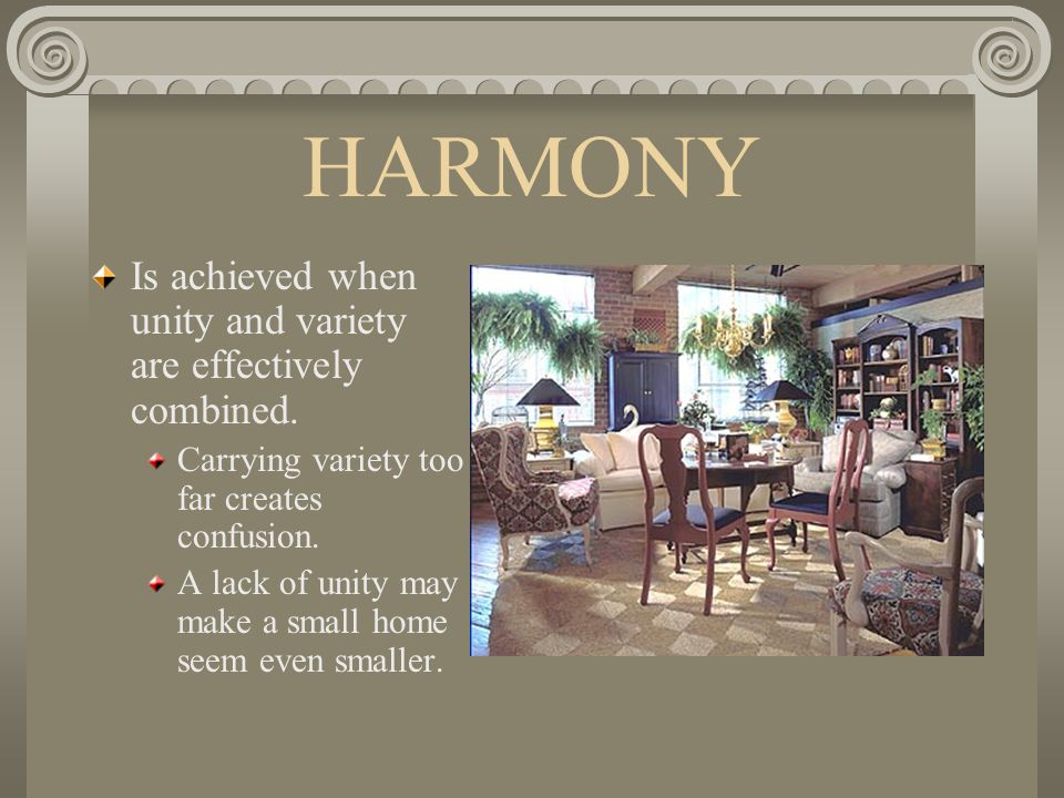 HARMONY Is achieved when unity and variety are effectively combined.