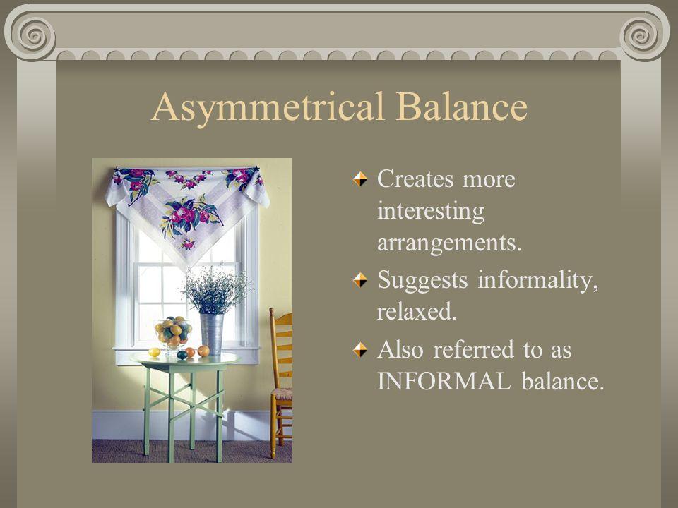 Asymmetrical Balance Creates more interesting arrangements.