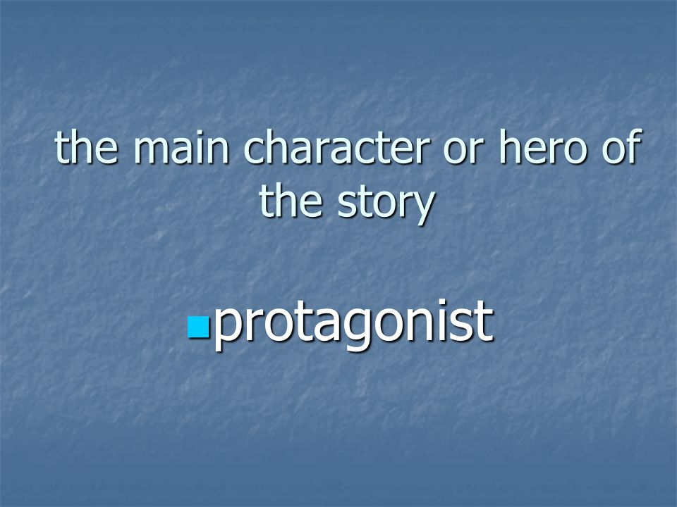 the main character or hero of the story