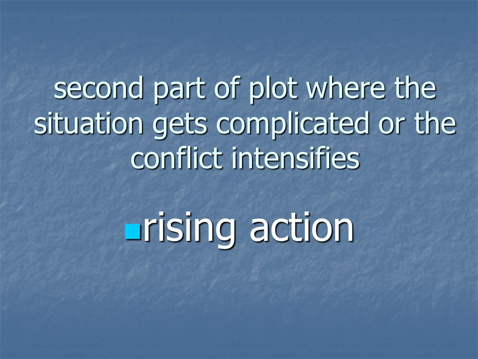 second part of plot where the situation gets complicated or the conflict intensifies