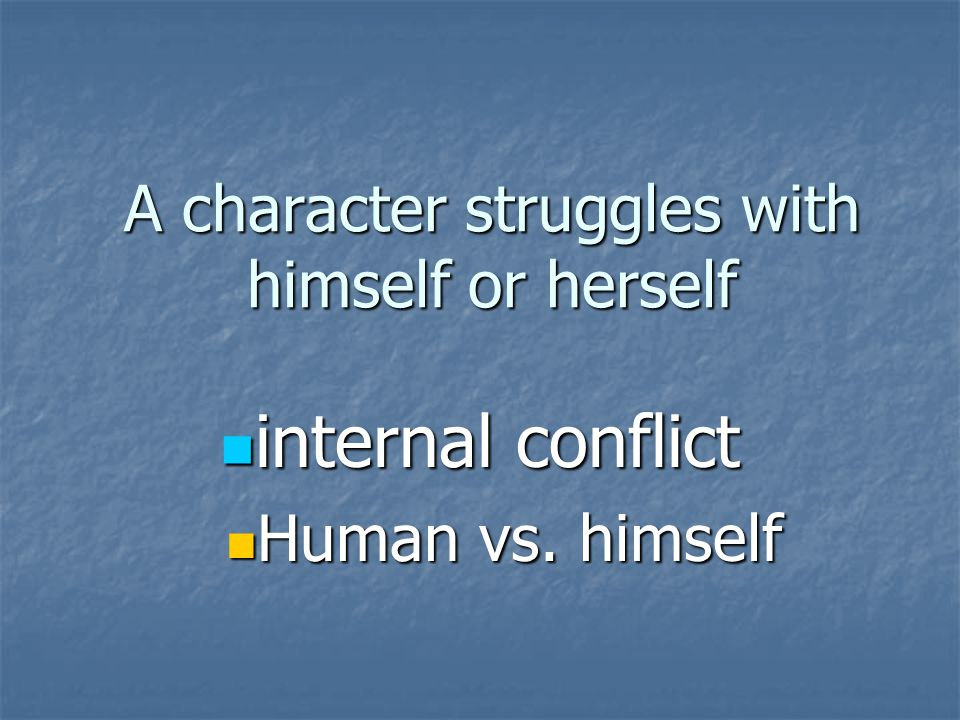 A character struggles with himself or herself