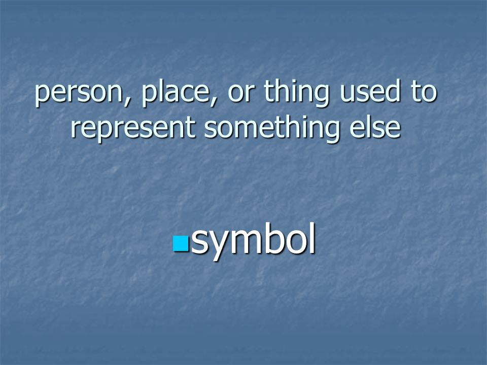 person, place, or thing used to represent something else