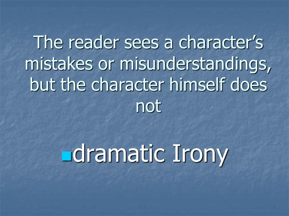 The reader sees a character's mistakes or misunderstandings, but the character himself does not