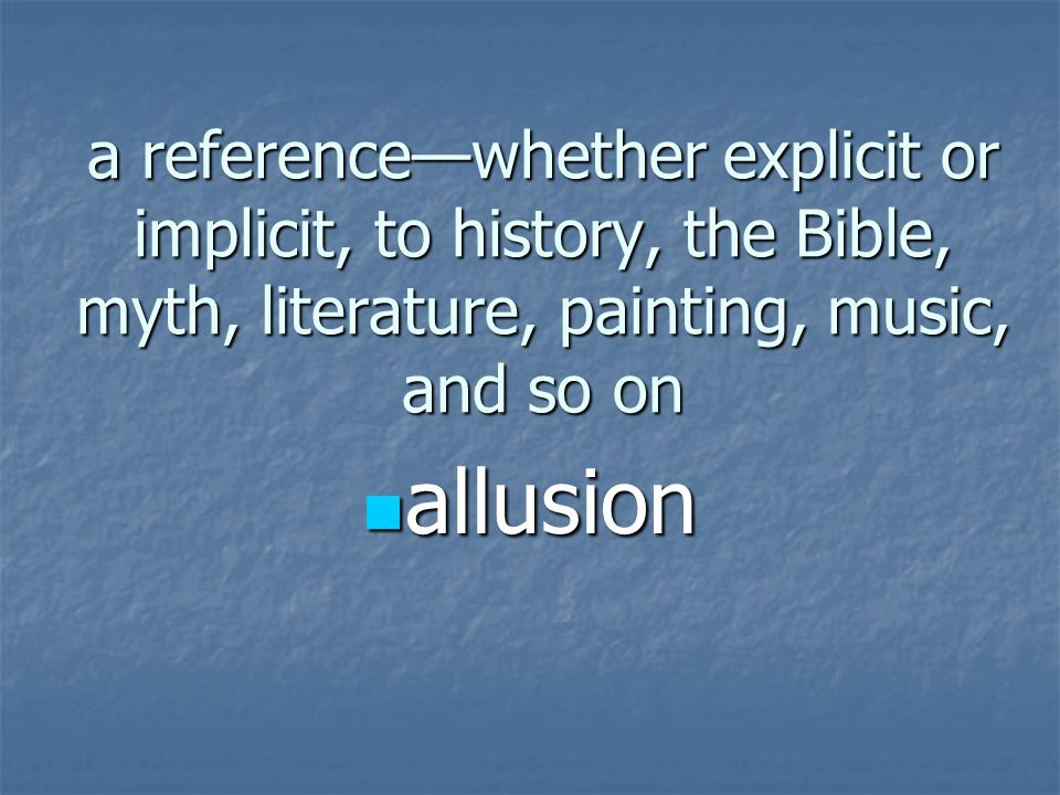 a reference—whether explicit or implicit, to history, the Bible, myth, literature, painting, music, and so on