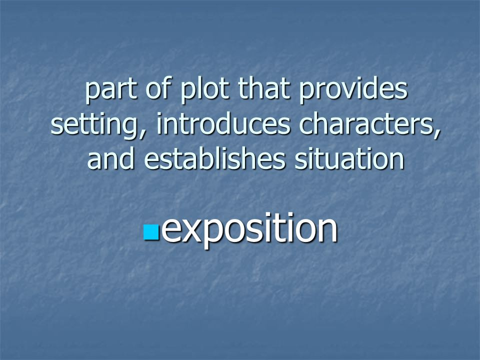 part of plot that provides setting, introduces characters, and establishes situation