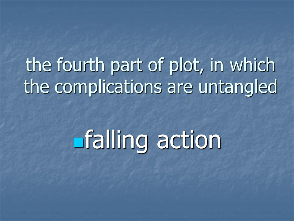 the fourth part of plot, in which the complications are untangled