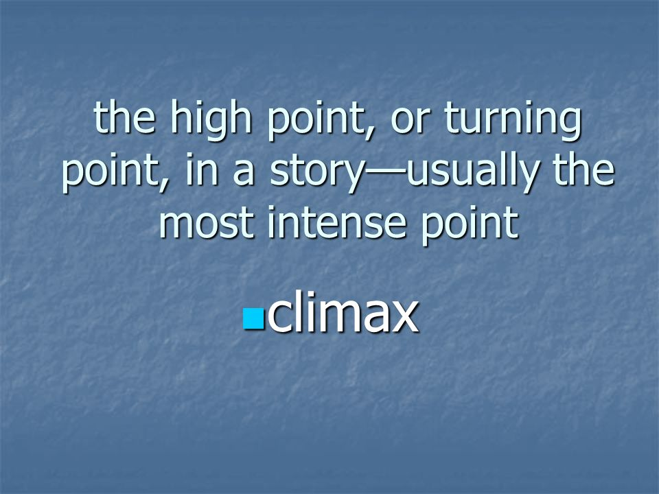 the high point, or turning point, in a story—usually the most intense point