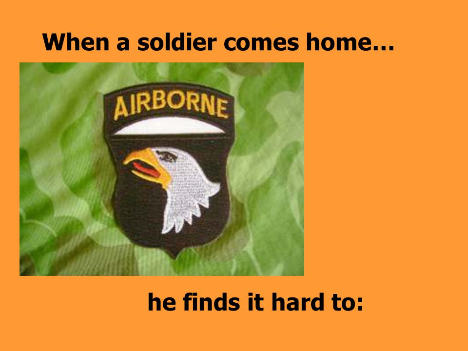 When a soldier comes home…