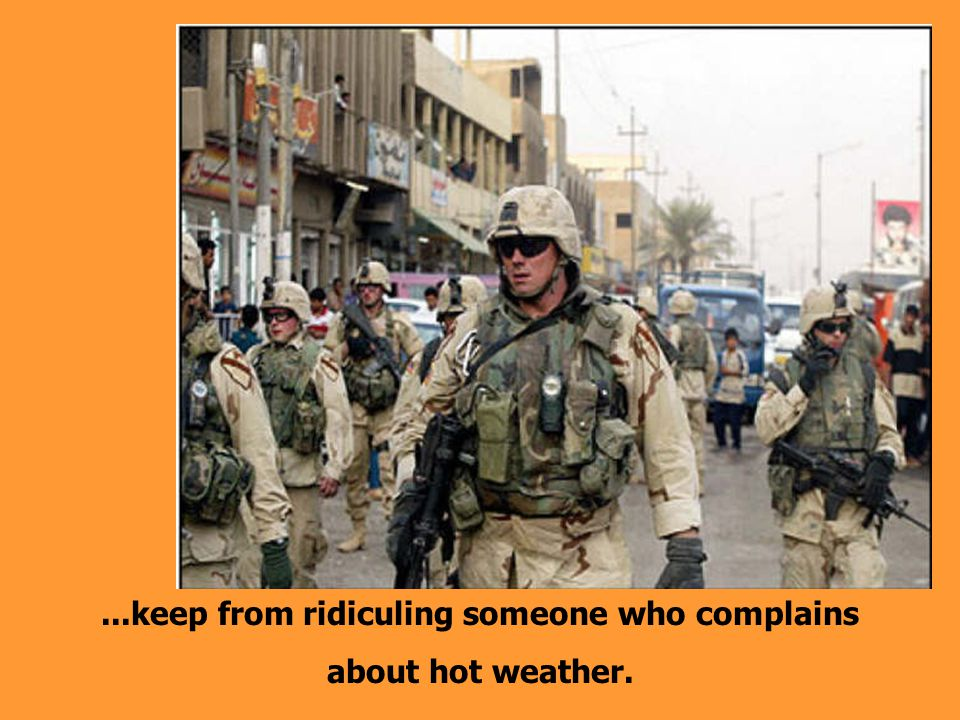 ...keep from ridiculing someone who complains about hot weather.