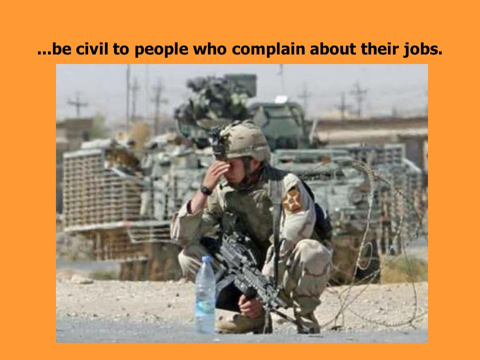 ...be civil to people who complain about their jobs.