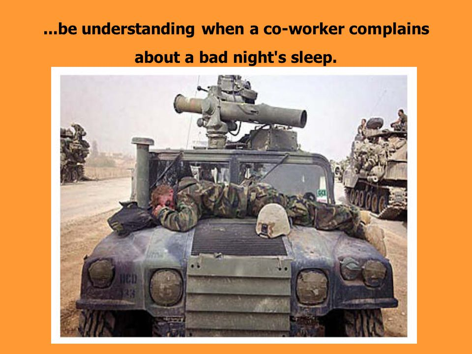 ...be understanding when a co-worker complains about a bad night s sleep.