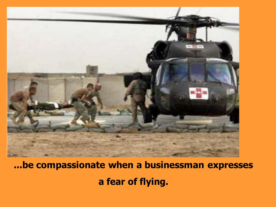 ...be compassionate when a businessman expresses a fear of flying.