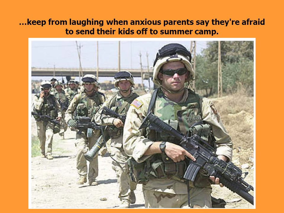 …keep from laughing when anxious parents say they re afraid to send their kids off to summer camp.