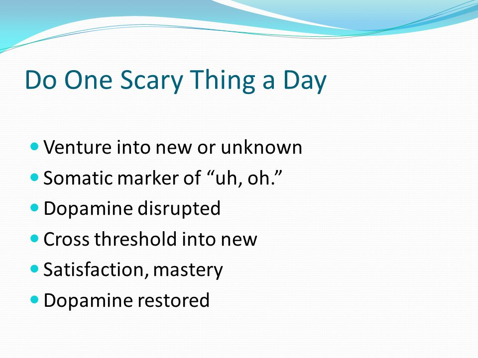 Do One Scary Thing a Day Venture into new or unknown