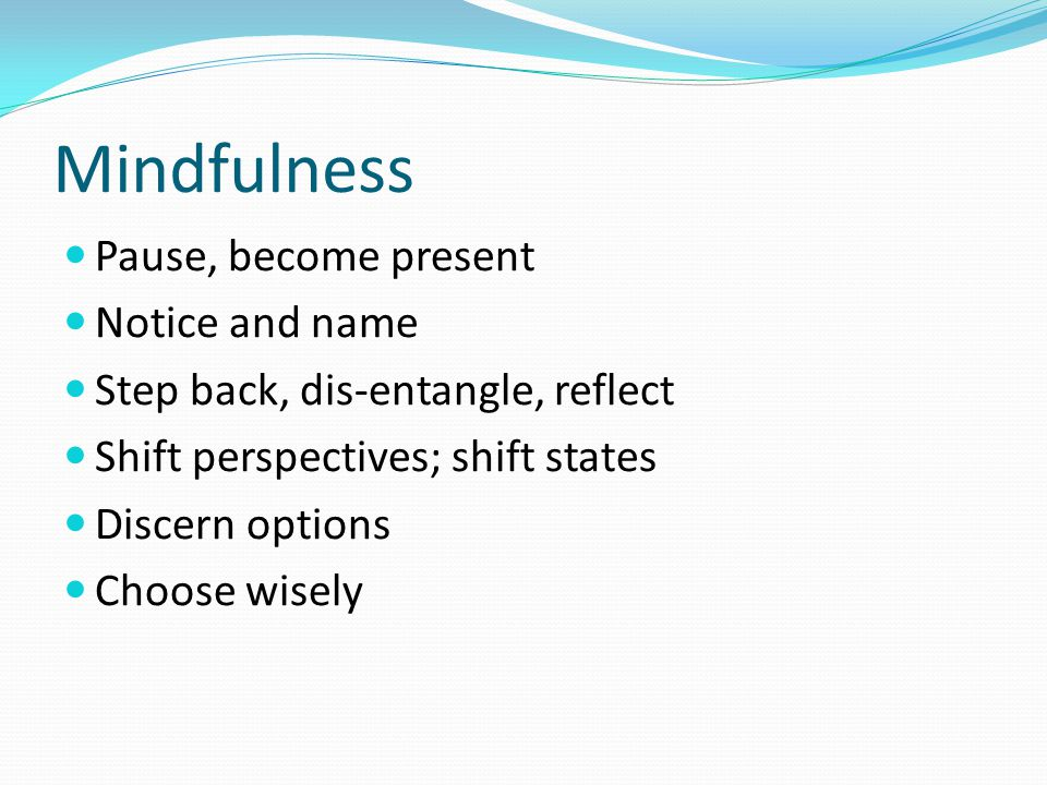 Mindfulness Pause, become present Notice and name