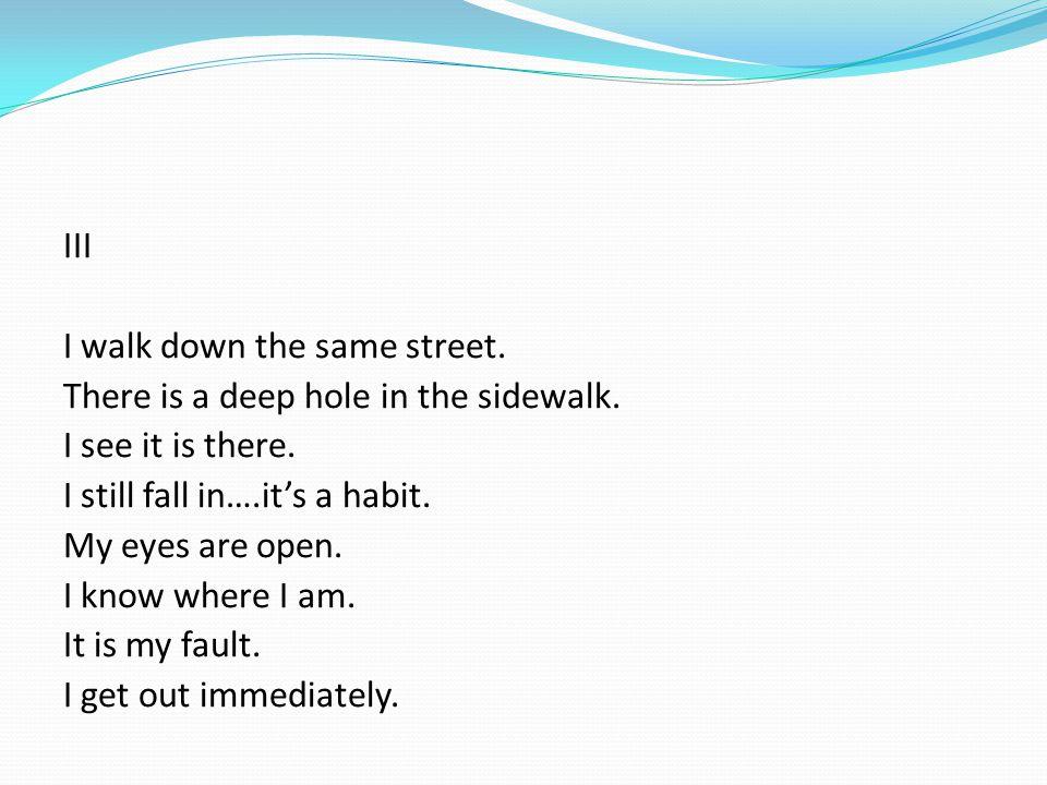 III I walk down the same street. There is a deep hole in the sidewalk