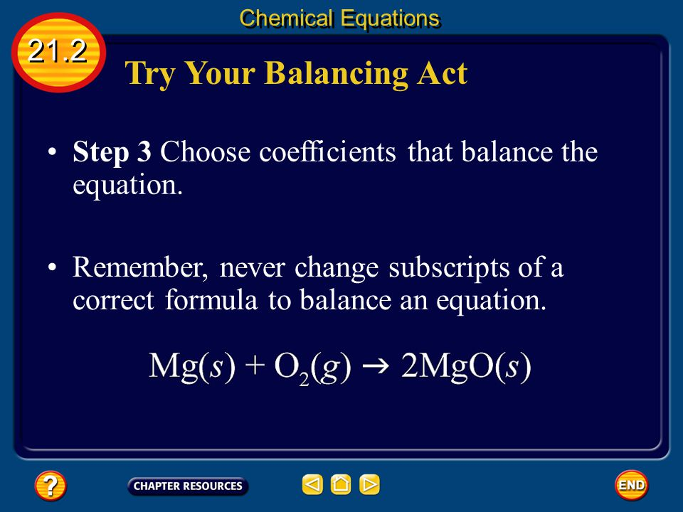 Chemical Equations 21.2. Try Your Balancing Act. Step 3 Choose coefficients that balance the equation.