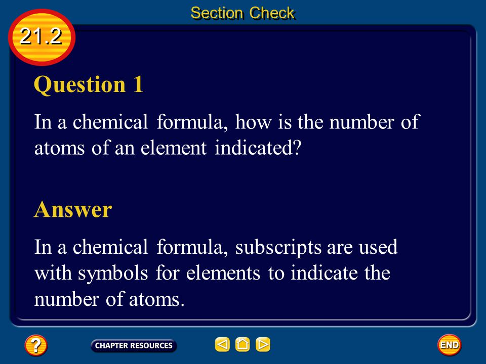 Section Check 21.2. Question 1. In a chemical formula, how is the number of atoms of an element indicated