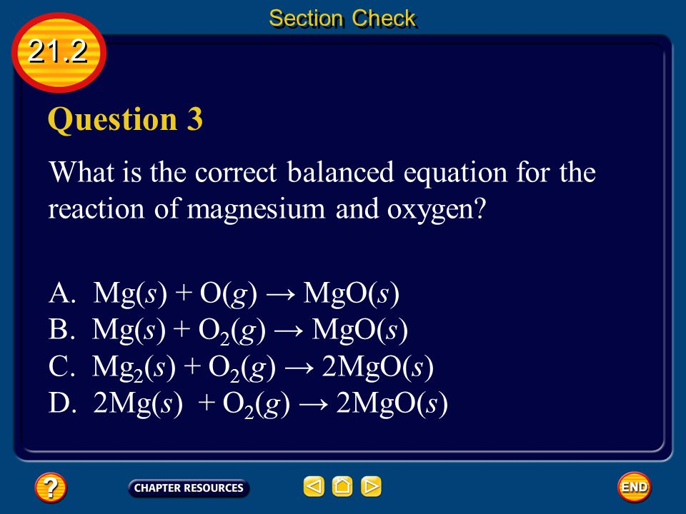 Section Check 21.2. Question 3. What is the correct balanced equation for the reaction of magnesium and oxygen
