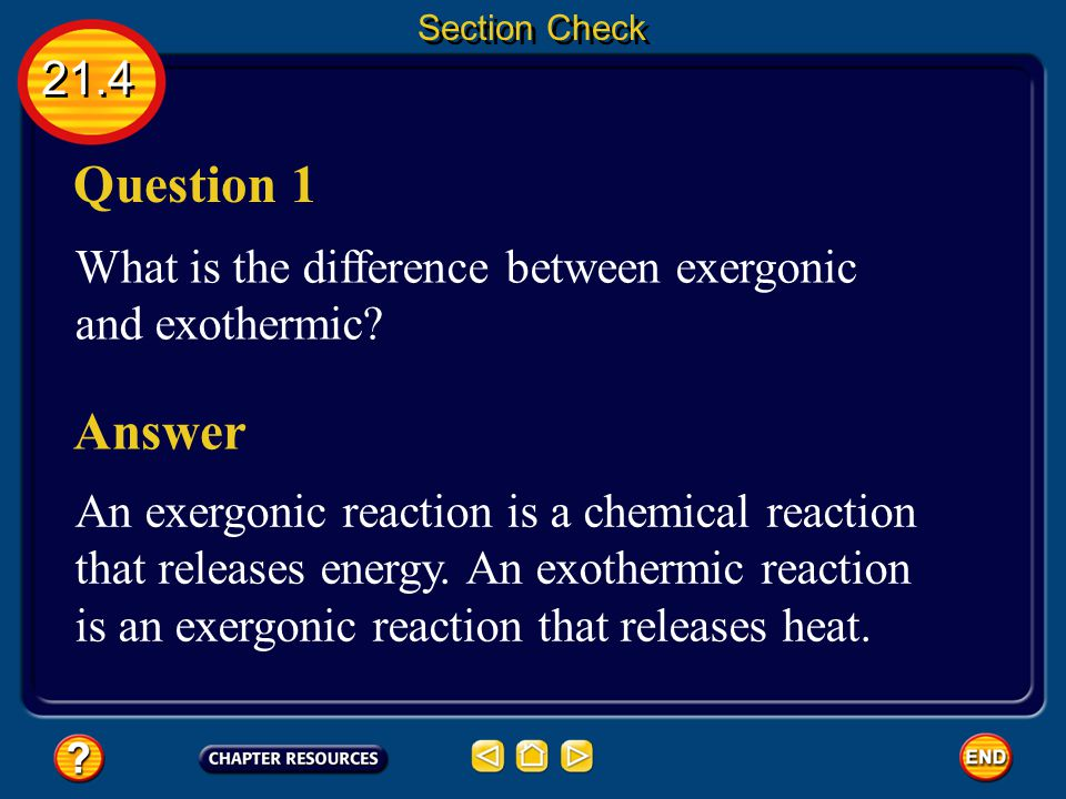 Section Check 21.4. Question 1. What is the difference between exergonic and exothermic Answer.