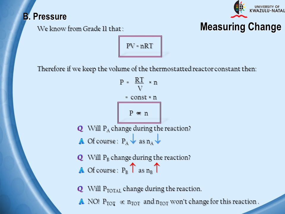 Measuring Change B. Pressure We know from Grade 11 that : PV = nRT