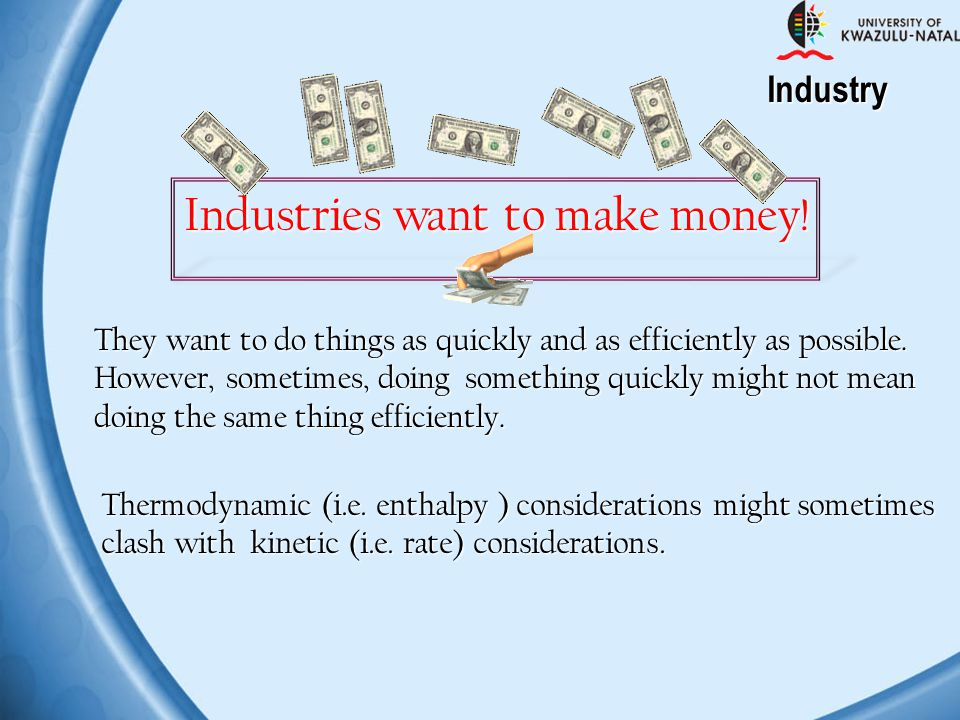 Industries want to make money!