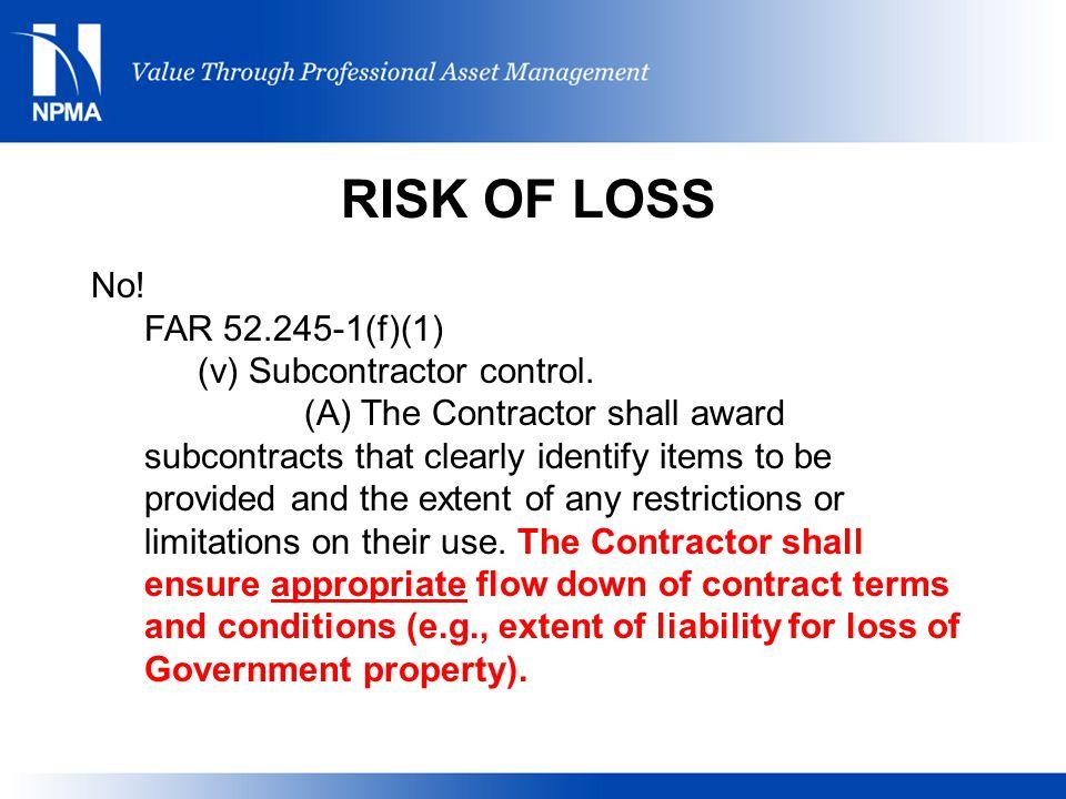 RISK OF LOSS No! FAR 52.245-1(f)(1) (v) Subcontractor control.