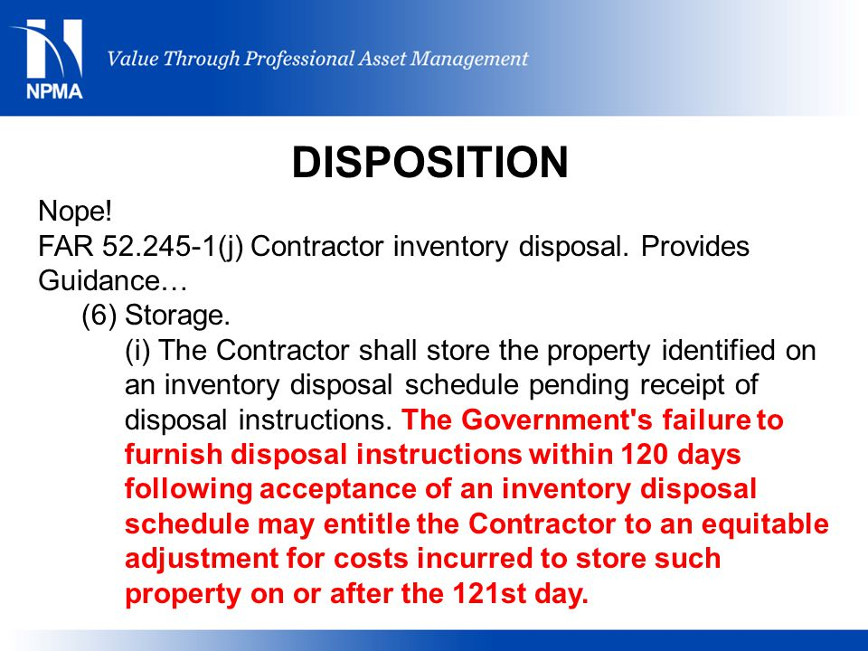 DISPOSITION Nope! FAR (j) Contractor inventory disposal. Provides Guidance… (6) Storage.