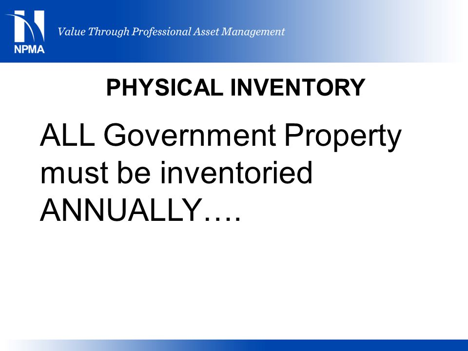 ALL Government Property must be inventoried ANNUALLY….