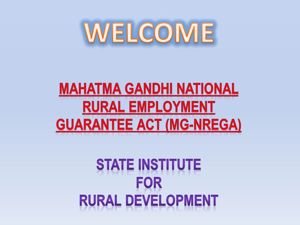 MAHATMA GANDHI NATIONAL RURAL EMPLOYMENT GUARANTEE ACT (MG-NREGA)