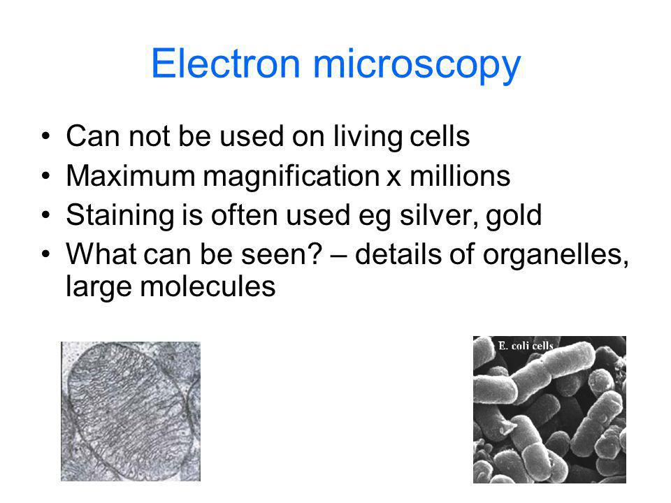 Electron microscopy Can not be used on living cells