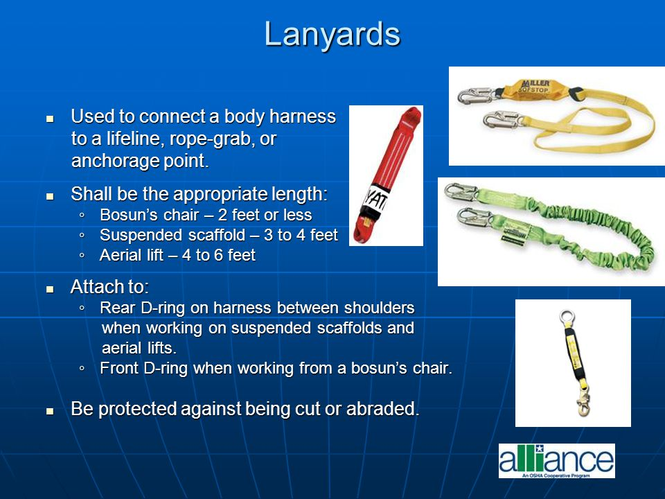 Lanyards Used to connect a body harness to a lifeline, rope-grab, or