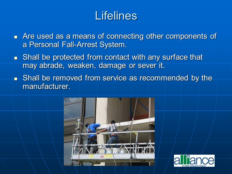 Lifelines Are used as a means of connecting other components of a Personal Fall-Arrest System.