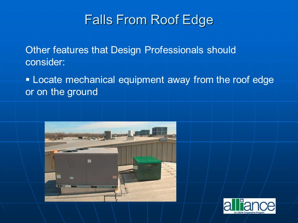 Falls From Roof Edge Other features that Design Professionals should consider: Locate mechanical equipment away from the roof edge or on the ground.