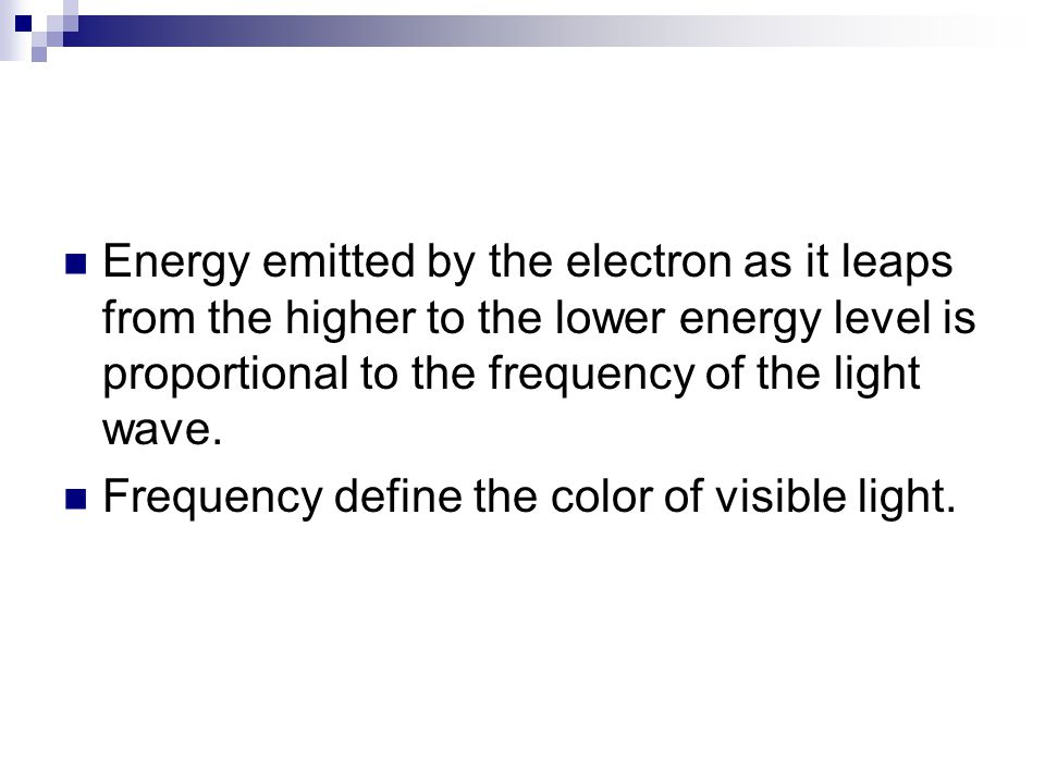 Energy emitted by the electron as it leaps from the higher to the lower energy level is proportional to the frequency of the light wave.