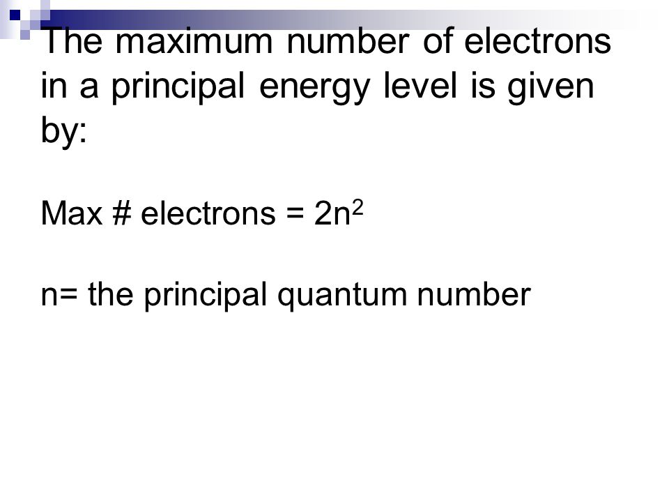 The maximum number of electrons in a principal energy level is given by: