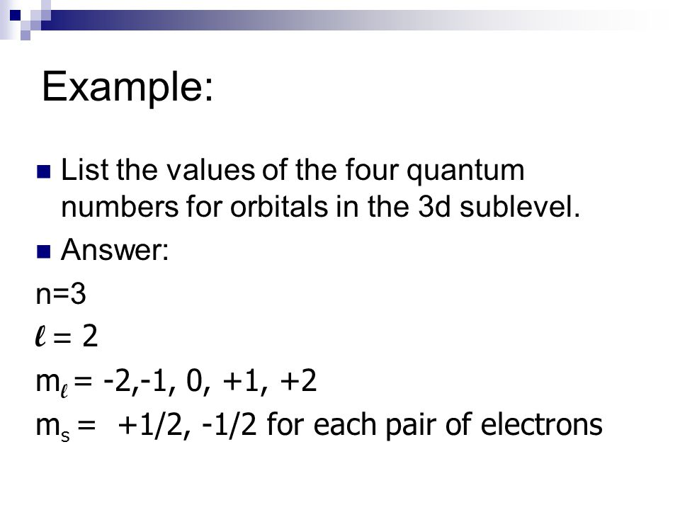 Example: List the values of the four quantum numbers for orbitals in the 3d sublevel. Answer: n=3.