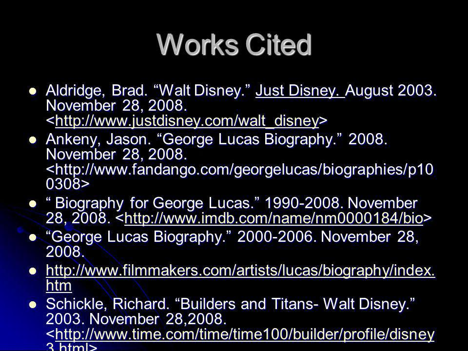 Works Cited Aldridge, Brad. Walt Disney. Just Disney. August November 28, <