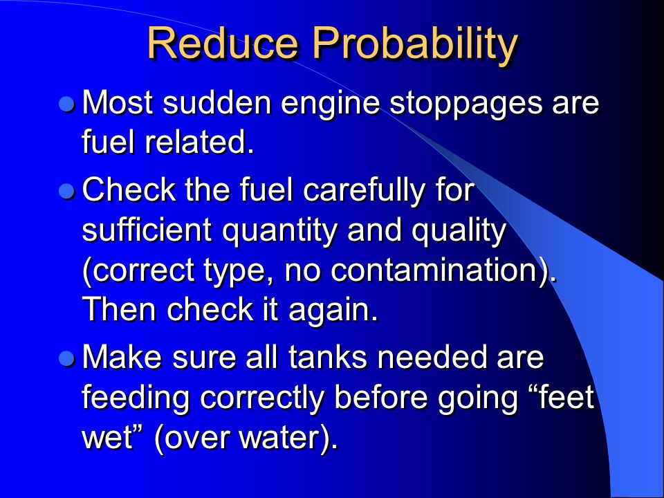 Reduce Probability Most sudden engine stoppages are fuel related.